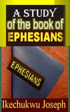 A Study of the Book of Ephesians ebook by Ikechukwu Joseph