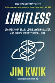 Limitless - Upgrade Your Brain, Learn Anything Faster, and Unlock Your Exceptional Life ebook by Jim Kwik