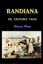 Randiana - Or, Excitable Tales ebook by Anonymous