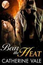 Bear The Heat (BBW Paranormal Shifter Romance) - Band Of Wolves ebook by Catherine Vale