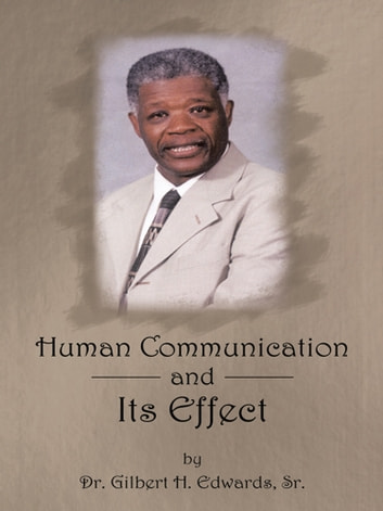 Human Communication and Its Effect ebook by Dr. Gilbert H. Edwards, Sr.