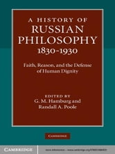 A History of Russian Philosophy 1830–1930 - Faith, Reason, and the Defense of Human Dignity ebook by