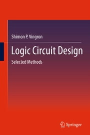Logic Circuit Design - Selected Methods ebook by Shimon P. Vingron