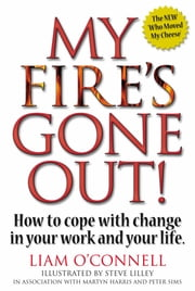 My Fire's Gone Out! - How to Cope With Change in Your Work and Life ebook by Liam O'Connell