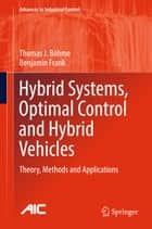Hybrid Systems, Optimal Control and Hybrid Vehicles ebook by Thomas J. Böhme,Benjamin Frank