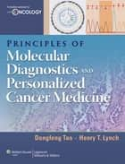 Principles of Molecular Diagnostics and Personalized Cancer Medicine ebook by Dongfeng Tan,Henry T. Lynch