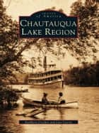 Chautauqua Lake Region ebook by Kathleen Crocker,Jane Currie