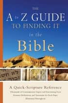 The A to Z Guide to Finding It in the Bible ebook by Baker Publishing Group