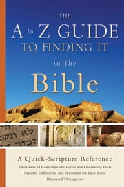 The A to Z Guide to Finding It in the Bible - A Quick-Scripture Reference ebook by Baker Publishing Group