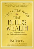 The Little Book That Builds Wealth - The Knockout Formula for Finding Great Investments ebook by Pat Dorsey
