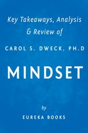 Mindset by Carol S. Dweck, Ph.D | Key Takeaways, Analysis & Review - The New Psychology of Success ebook by Eureka Books