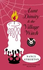Aunt Dimity and the Village Witch ebook by Nancy Atherton
