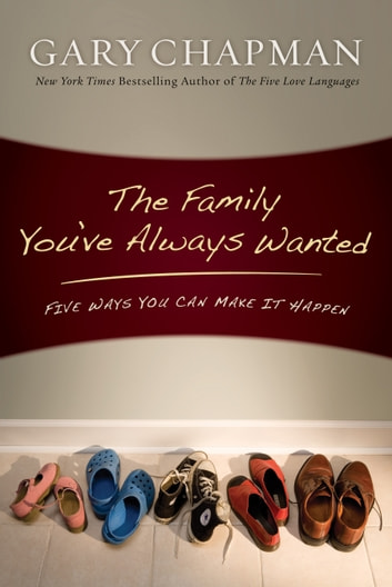 The family youve always wanted ebook by gary chapman the family youve always wanted five ways you can make it happen ebook fandeluxe Choice Image