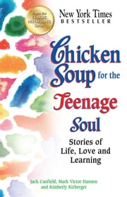Chicken Soup for the Teenage Soul - Stories of Life, Love and Learning ebook by Jack Canfield,Mark Victor Hansen