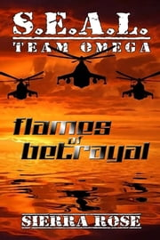 S.E.A.L. Team Omega: Flames of Betrayal ebook by Sierra Rose