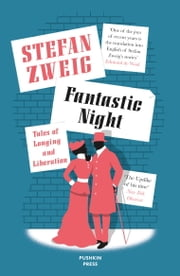 Fantastic Night - Tales of Longing and Liberation ebook by Stefan Zweig,Anthea Bell