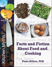 Kitchen Myths Facts and Fiction About Food and Cooking ebook by Peter Aitken, PhD