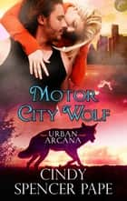 Motor City Wolf ebook by Cindy Spencer Pape