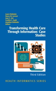 Transforming Health Care Through Information: Case Studies ebook by Laura Einbinder,Nancy M. Lorenzi,Joan Ash,Cynthia S. Gadd,Jonathan Einbinder