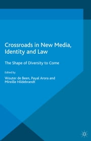 Crossroads in New Media, Identity and Law - The Shape of Diversity to Come ebook by Wouter de Been,P. Arora,M. Hildebrandt