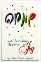 The Chassidic Approach To Joy ebook by Shloma Majeski