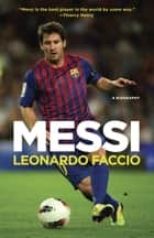 Messi - A Biography ebook by Leonardo Faccio