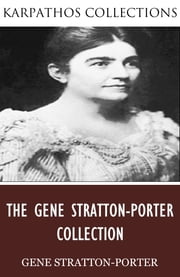 The Gene Stratton-Porter Collection ebook by Gene Stratton-Porter