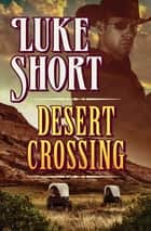 Desert Crossing ebook by Luke Short