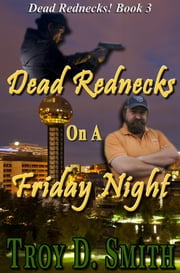 Dead Rednecks #3: Dead Rednecks on a Friday Night ebook by Troy D. Smith