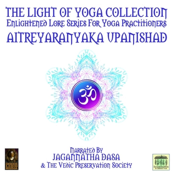 The Light Of Yoga Collection - Aitreyaranyaka Upanishad audiobook by Anonymous