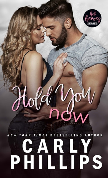 Hold You Now ebook by Carly Phillips