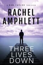 Three Lives Down (A Dan Taylor thriller) - A explosive espionage series for fans of Jack Reacher and Jason Bourne ebook by Rachel Amphlett