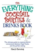 The Everything Cocktail Parties And Drinks Book ebook by Cheryl Charming