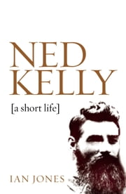 Ned Kelly - A Short Life ebook by Ian Jones