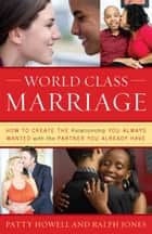 World Class Marriage ebook by Ralph Jones,Patty Howell, EdM, AGC, President, Healthy Relationships California; Author, World Class Marriage