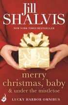 Merry Christmas, Baby & Under the Mistletoe: A Lucky Harbor Omnibus ebook by Jill Shalvis