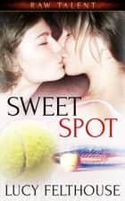 Sweet Spot ebook by Lucy Felthouse