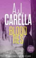 Blood Ties ebook by A.J. Carella
