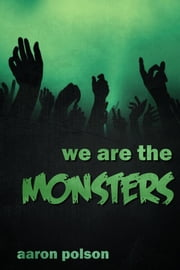 We are the Monsters ebook by Aaron Polson
