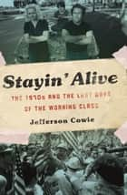 Stayin' Alive ebook by Jefferson R. Cowie