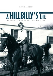 A HILLBILLY'S Life - Personal Thoughts on My Life ebook by Harold Lambert