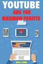 YOUTUBE ADS for MAXIMUM PROFITS ebook by Hillary Scholl