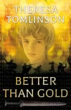 Better than Gold ebook by Theresa Tomlinson