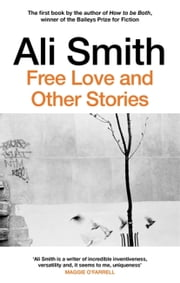Free Love And Other Stories ebook by Ali Smith