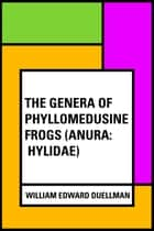 The Genera of Phyllomedusine Frogs (Anura: Hylidae) ebook by William Edward Duellman