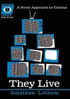 They Live - A Novel Approach to Cinema ebook by Jonathan Lethem