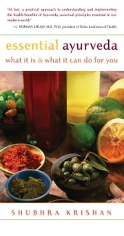 Essential Ayurveda - What It Is & What It Can Do For You ebook by Shubhra Krishan