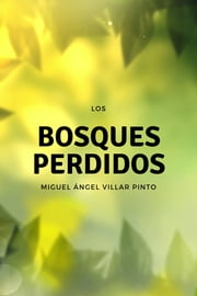 Los bosques perdidos ebook by Miguel Ángel Villar Pinto