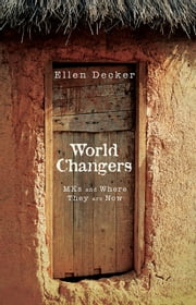 World Changers - MKs and Where They Are Now ebook by Ellen Decker
