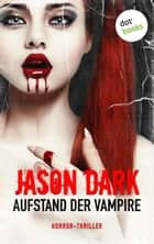 Aufstand der Vampire - Horror-Thriller. Meister des Grauens - Band 1 ebook by Jason Dark